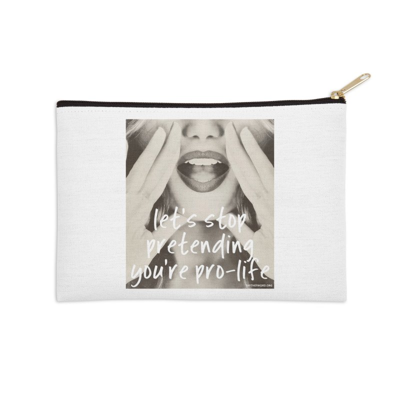 "Let's Stop Pretending You're ""Pro-Life"" Accessories Zip Pouch by Say The F Word"