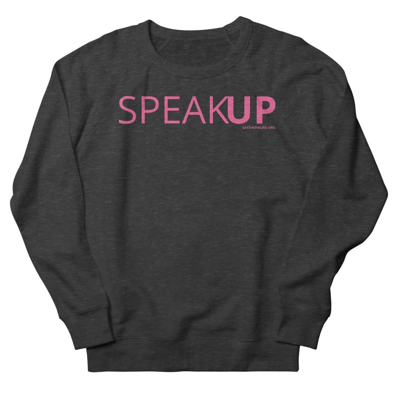 Speak Up Women's Sweatshirt by Say The F Word