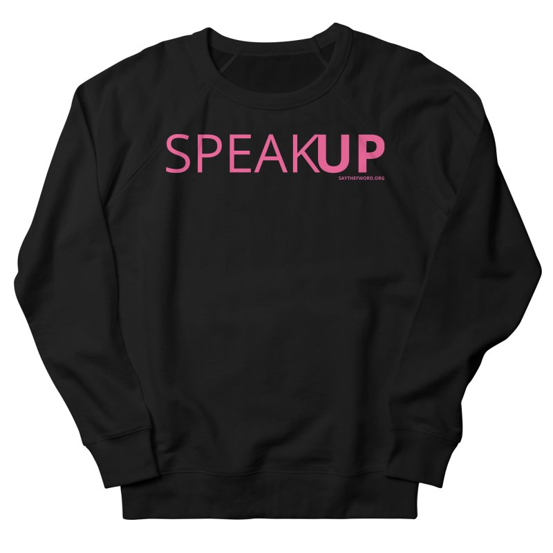 Speak Up Women's French Terry Sweatshirt by Say The F Word