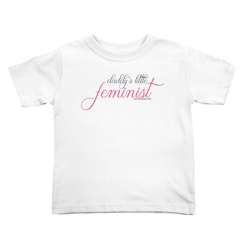 Daddy's Little Feminist Kids Toddler T-Shirt by Say The F Word