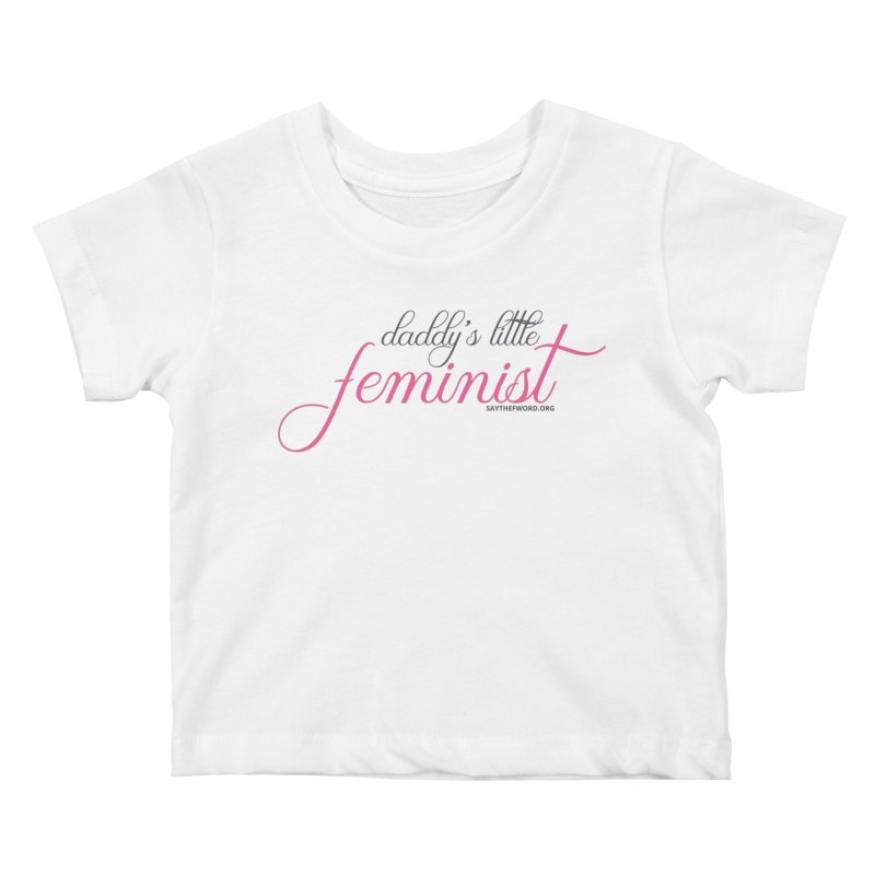Daddy's Little Feminist Kids Baby T-Shirt by Say The F Word