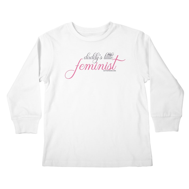 Daddy's Little Feminist Kids Longsleeve T-Shirt by Say The F Word