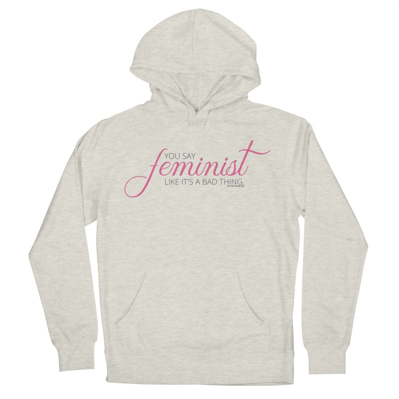 Say The F Word Women's French Terry Pullover Hoody by Say The F Word
