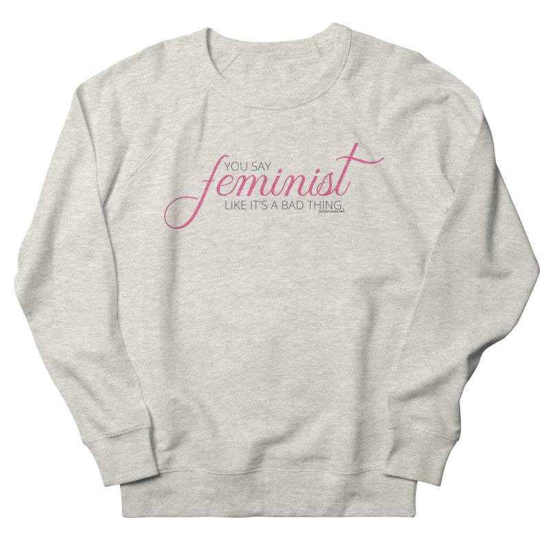Say The F Word Women's French Terry Sweatshirt by Say The F Word