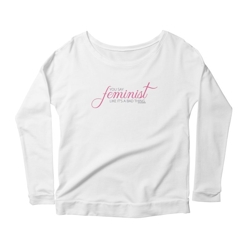 Say The F Word Women's Scoop Neck Longsleeve T-Shirt by Say The F Word