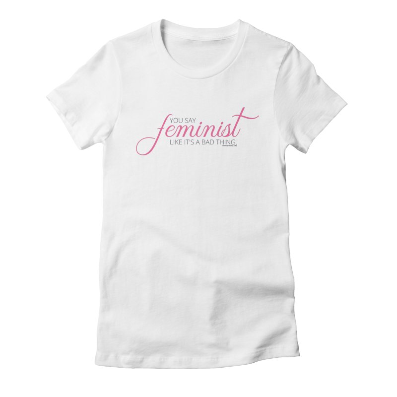 Say The F Word Women's T-Shirt by Say The F Word