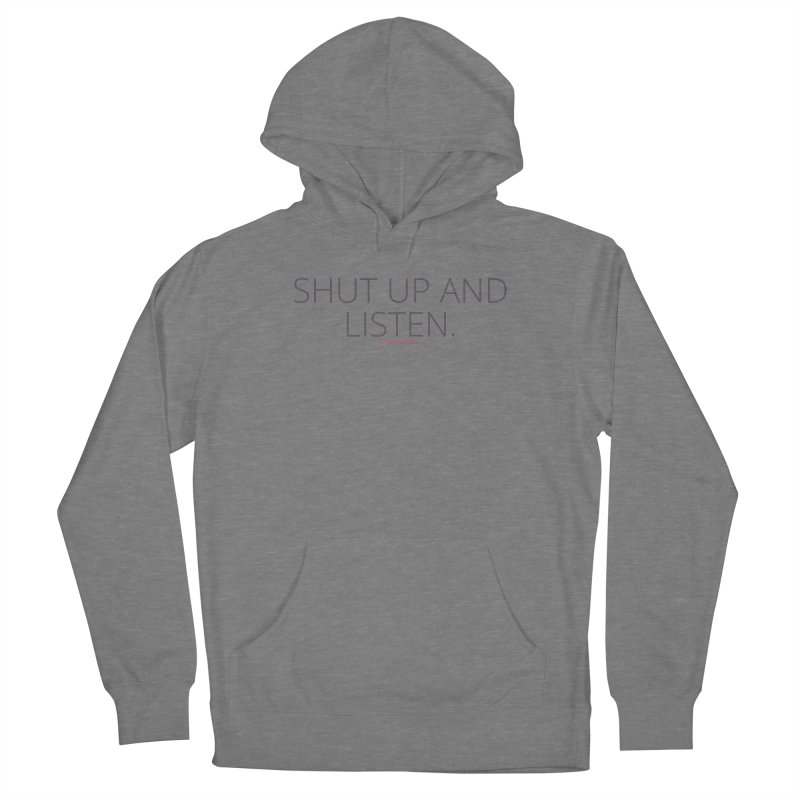 Shut Up & Listen Women's Pullover Hoody by Say The F Word