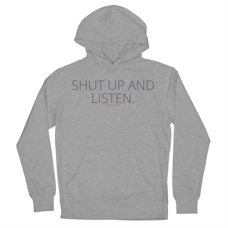 Shut Up & Listen Women's French Terry Pullover Hoody by Say The F Word