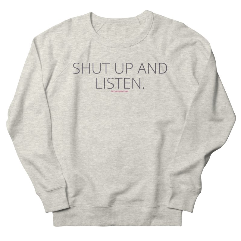 Shut Up & Listen Women's French Terry Sweatshirt by Say The F Word