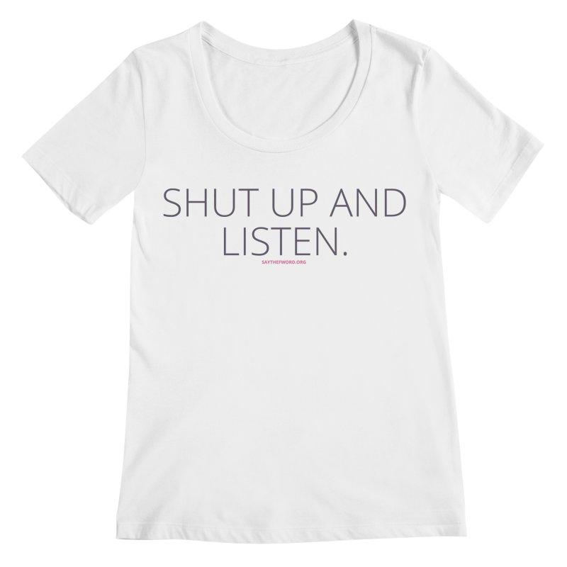 Shut Up & Listen Women's Regular Scoop Neck by Say The F Word
