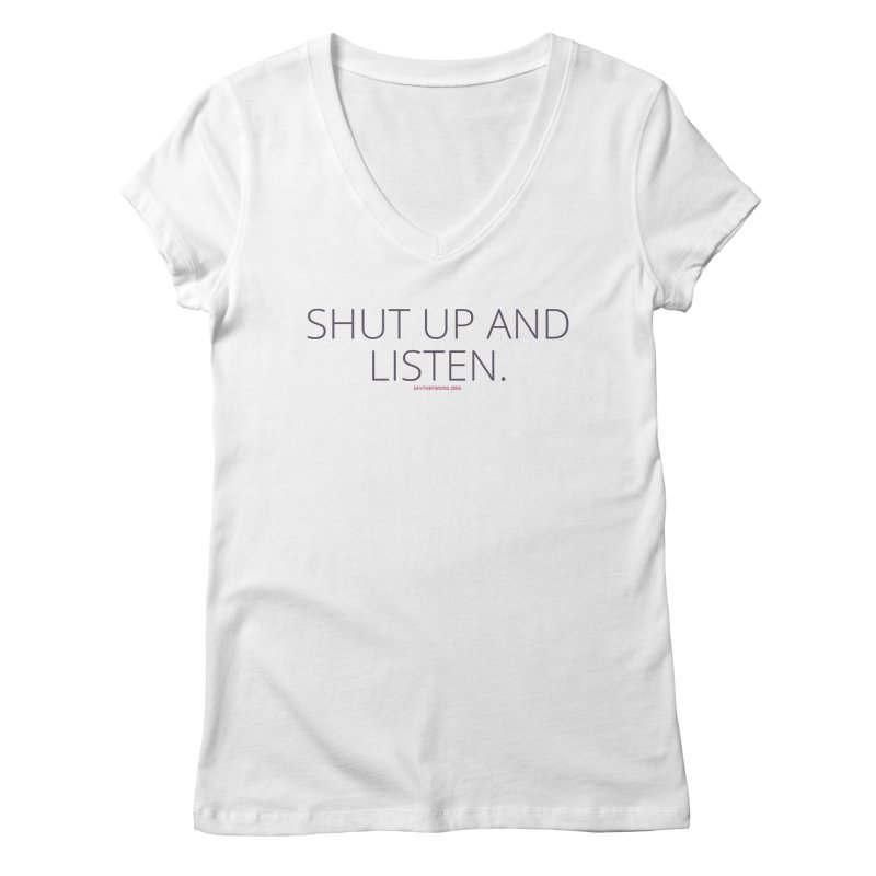 Shut Up & Listen Women's V-Neck by Say The F Word