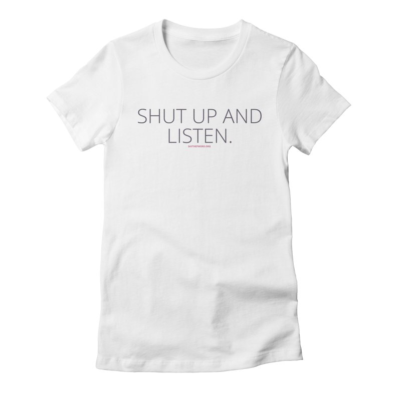 Shut Up & Listen Women's Fitted T-Shirt by Say The F Word