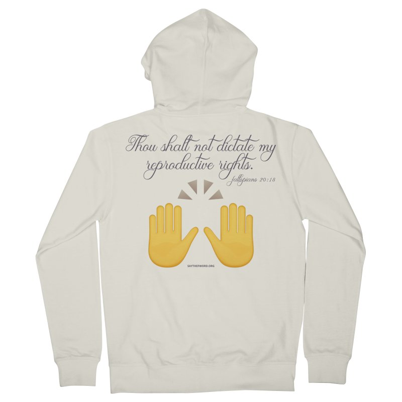 Thou Shalt Not Dictate My Reproductive Rights Women's Zip-Up Hoody by Say The F Word