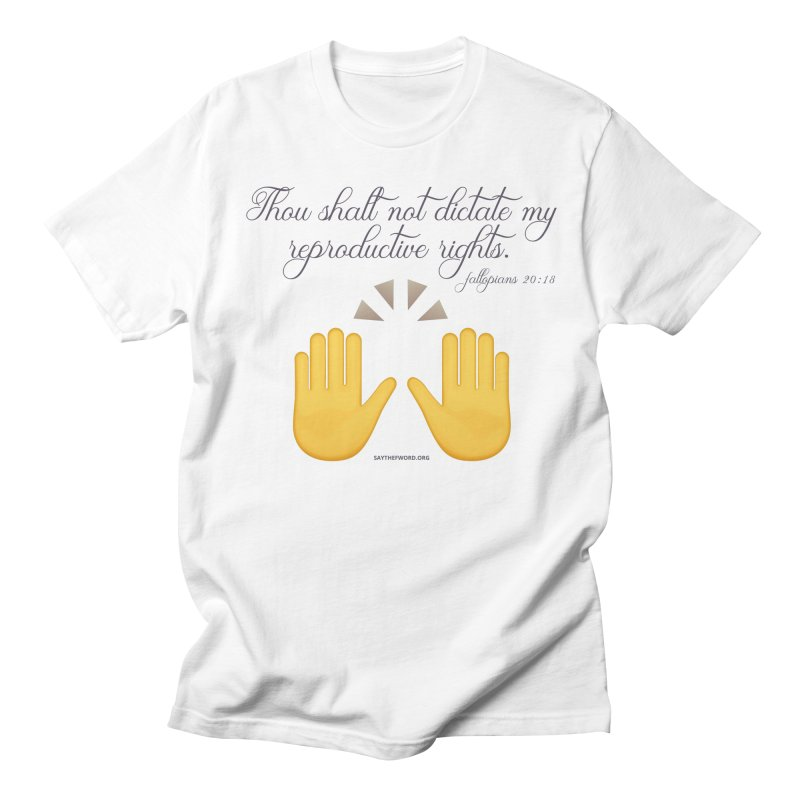 Thou Shalt Not Dictate My Reproductive Rights Women's T-Shirt by Say The F Word