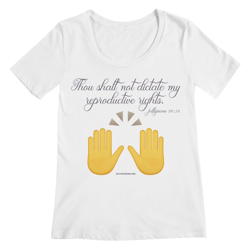 Thou Shalt Not Dictate My Reproductive Rights Women's Regular Scoop Neck by Say The F Word