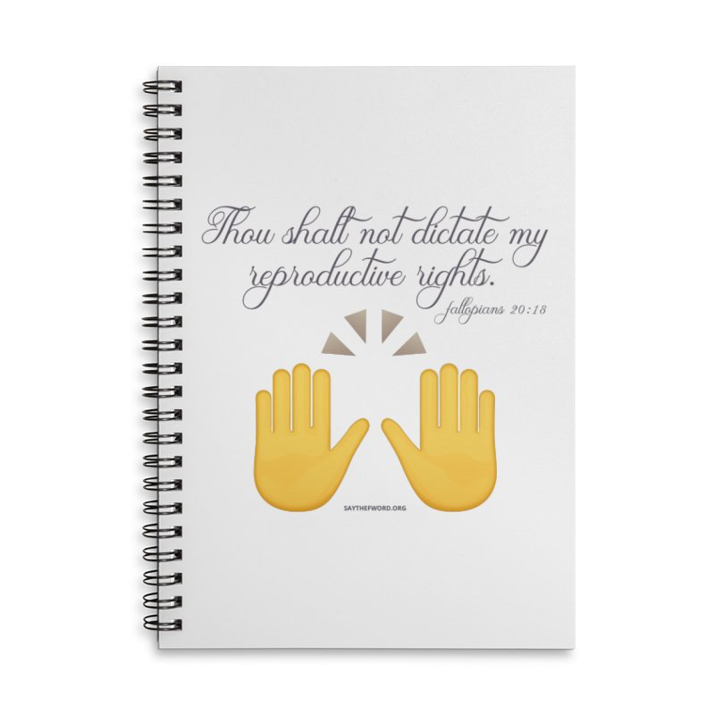 Thou Shalt Not Dictate My Reproductive Rights Accessories Lined Spiral Notebook by Say The F Word