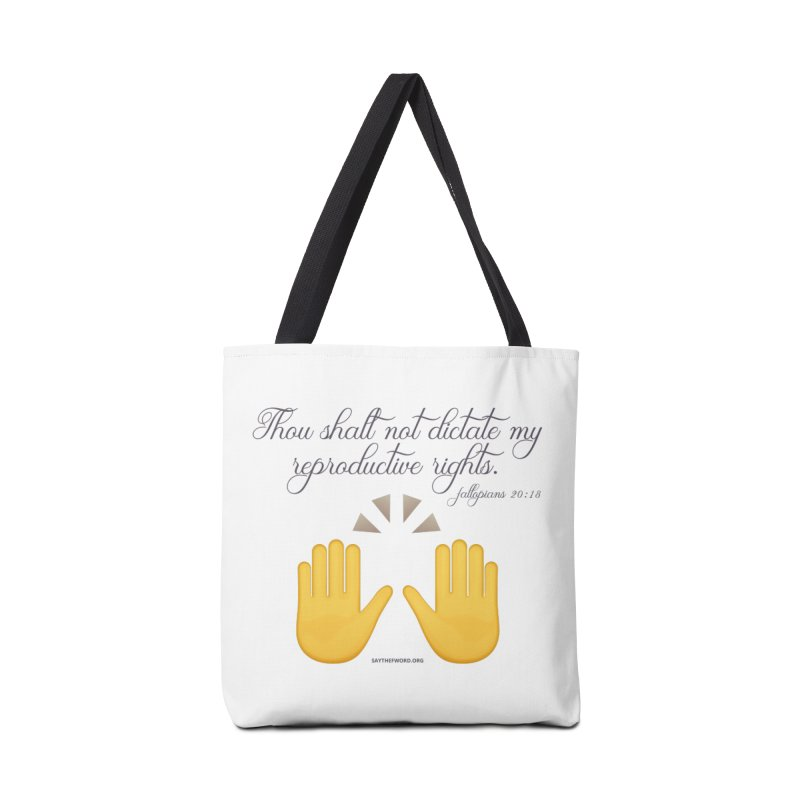 Thou Shalt Not Dictate My Reproductive Rights Accessories Tote Bag Bag by Say The F Word