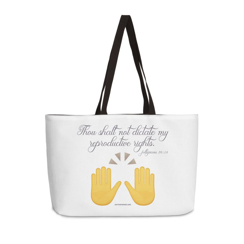 Thou Shalt Not Dictate My Reproductive Rights Accessories Weekender Bag Bag by Say The F Word