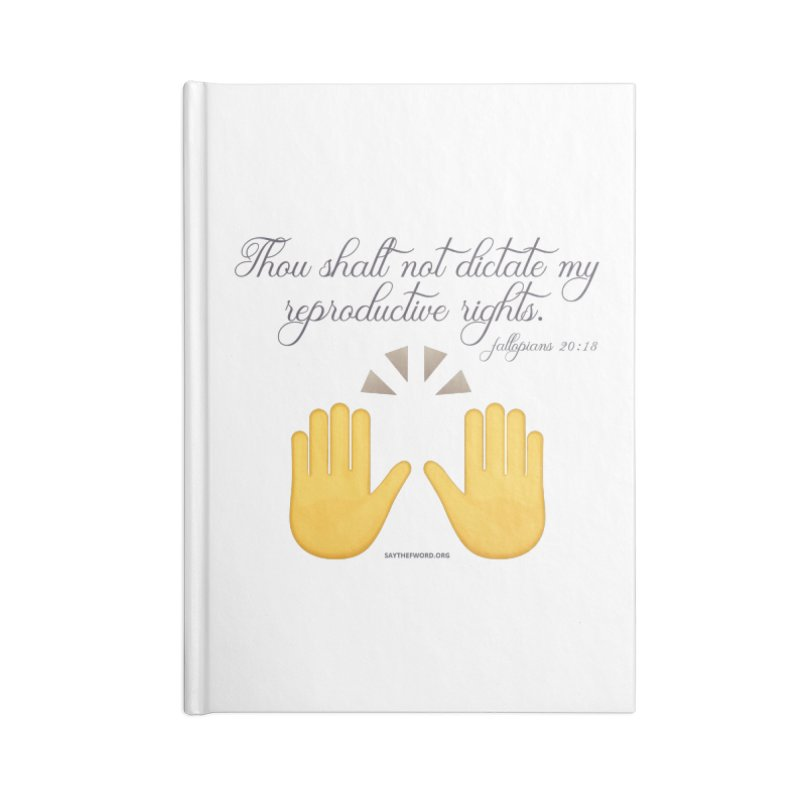 Thou Shalt Not Dictate My Reproductive Rights Accessories Lined Journal Notebook by Say The F Word