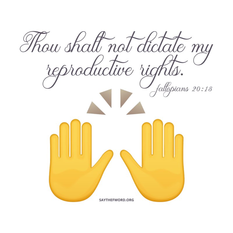 Thou Shalt Not Dictate My Reproductive Rights   by Say The F Word