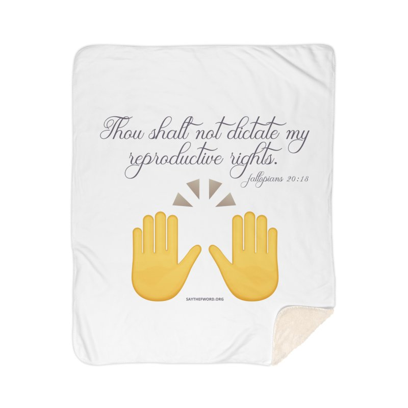 Thou Shalt Not Dictate My Reproductive Rights Home Sherpa Blanket Blanket by Say The F Word