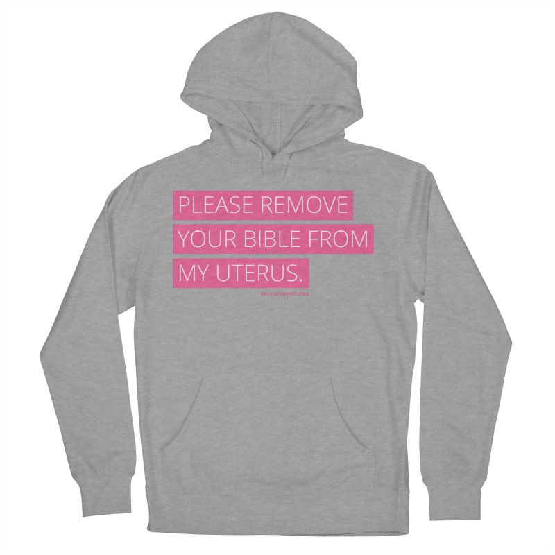 Please Remove Your Bible From My Uterus Women's French Terry Pullover Hoody by Say The F Word