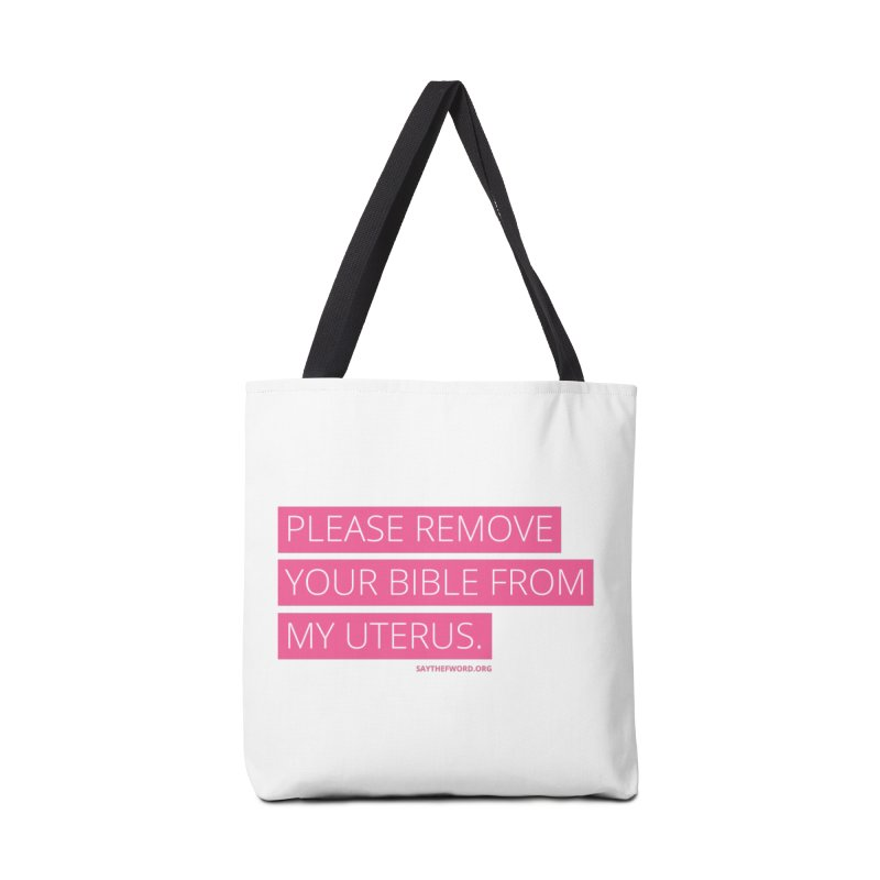 Please Remove Your Bible From My Uterus Accessories Tote Bag Bag by Say The F Word