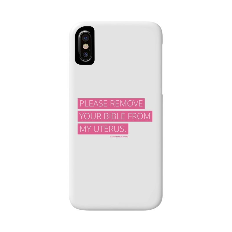 Please Remove Your Bible From My Uterus Accessories Phone Case by Say The F Word