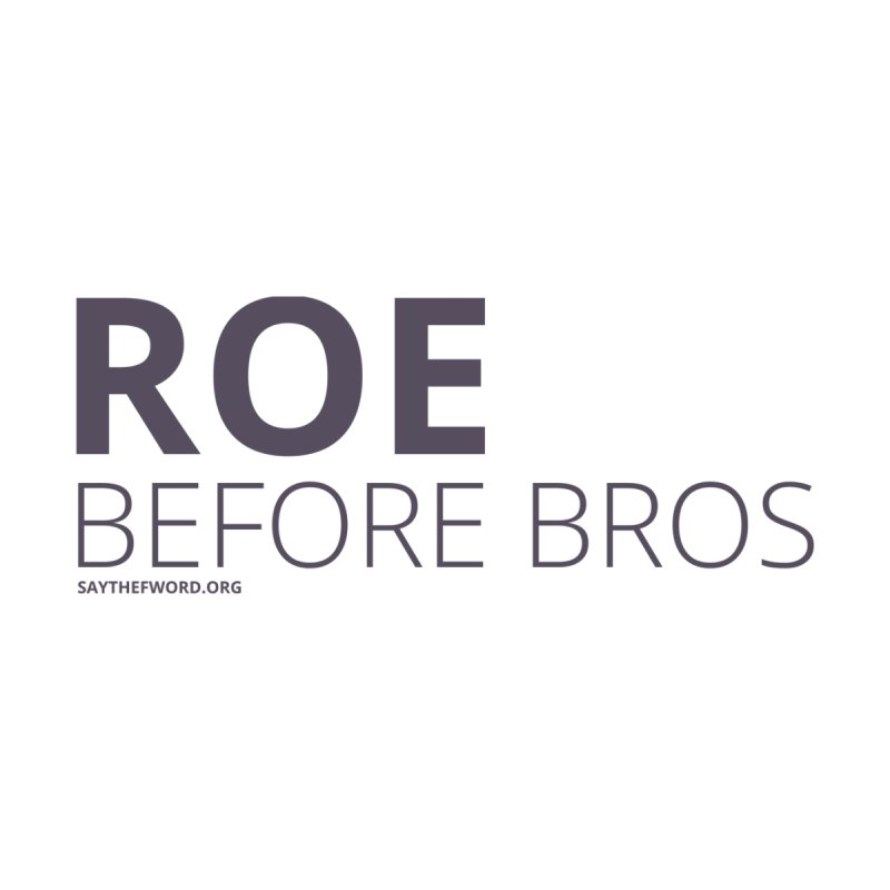 Roe Before Bros by Say The F Word
