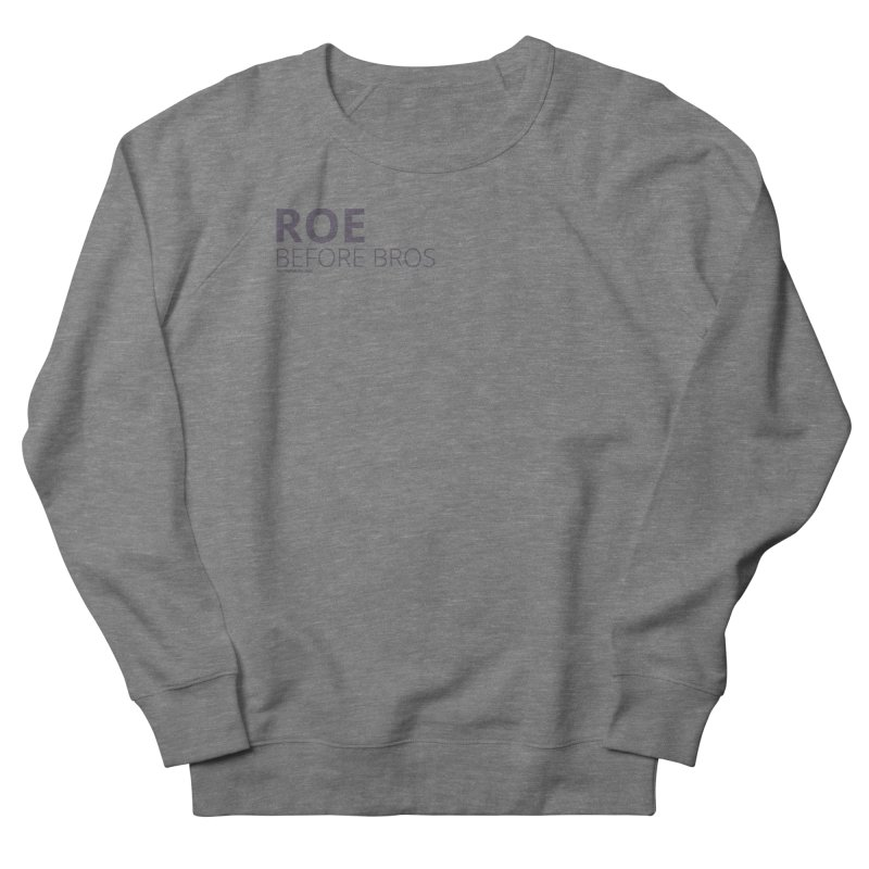 Roe Before Bros Men's French Terry Sweatshirt by Say The F Word