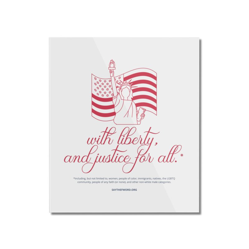 With Liberty, And Justice For All. Home Mounted Acrylic Print by Say The F Word