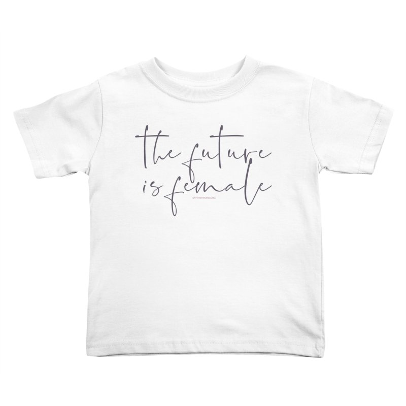 The Future is Female Kids Toddler T-Shirt by Say The F Word