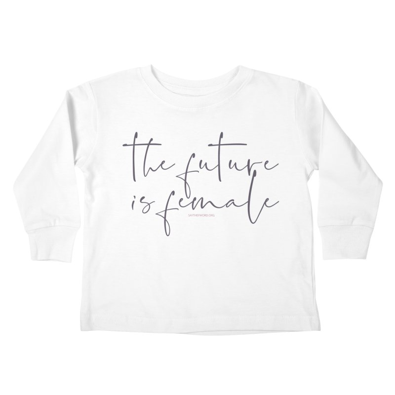 The Future is Female Kids Toddler Longsleeve T-Shirt by Say The F Word