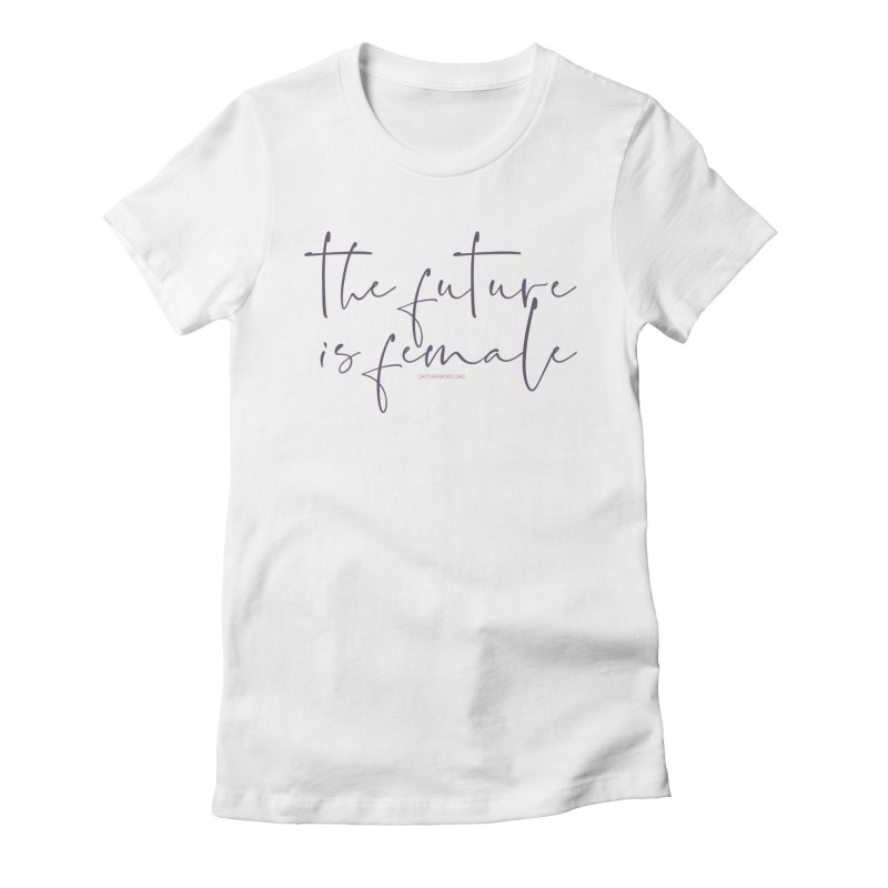 The Future is Female Women's Fitted T-Shirt by Say The F Word
