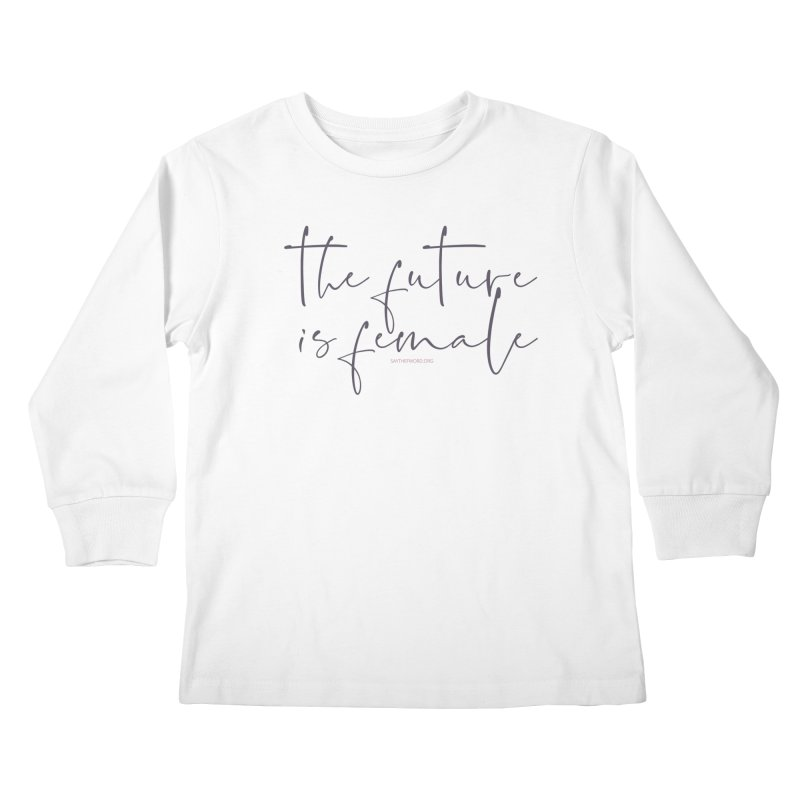 The Future is Female Kids Longsleeve T-Shirt by Say The F Word