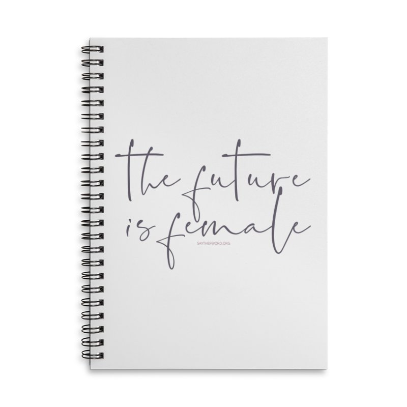 The Future is Female Accessories Lined Spiral Notebook by Say The F Word