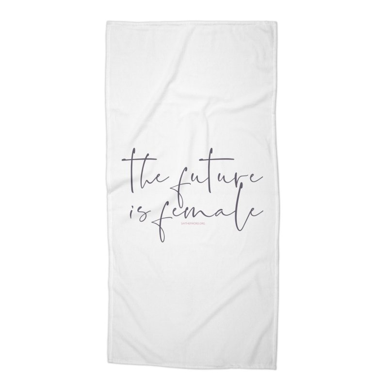 The Future is Female Accessories Beach Towel by Say The F Word