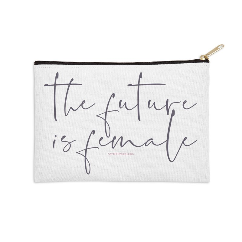 The Future is Female Accessories Zip Pouch by Say The F Word
