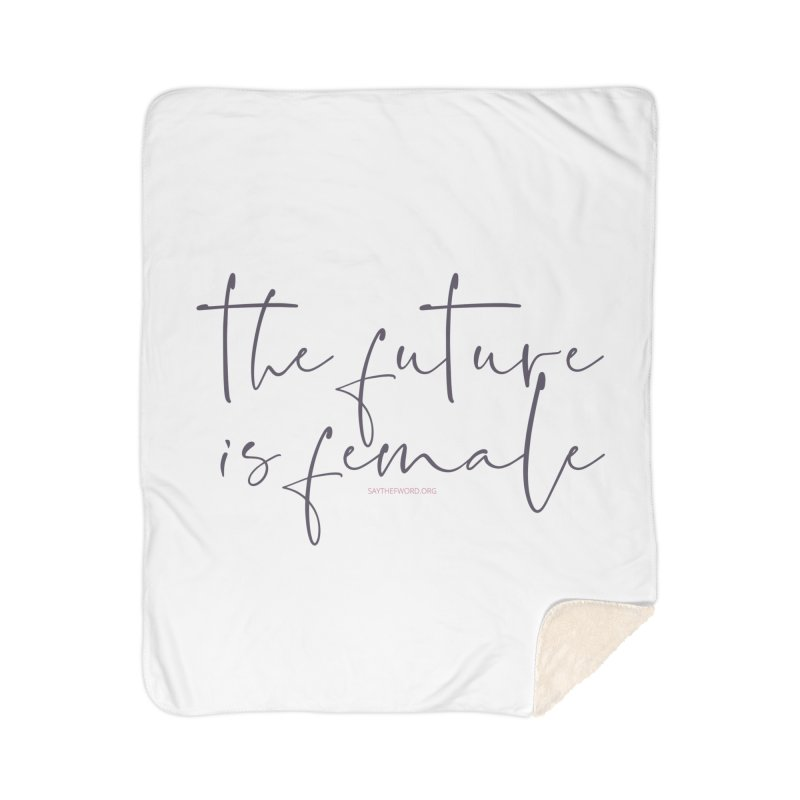 The Future is Female Home Sherpa Blanket Blanket by Say The F Word