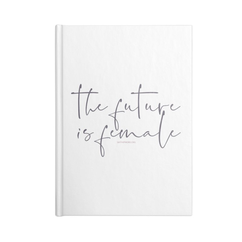 The Future is Female Accessories Blank Journal Notebook by Say The F Word