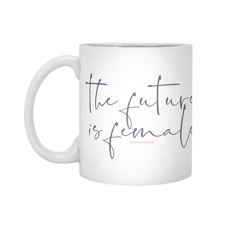 The Future is Female Accessories Standard Mug by Say The F Word