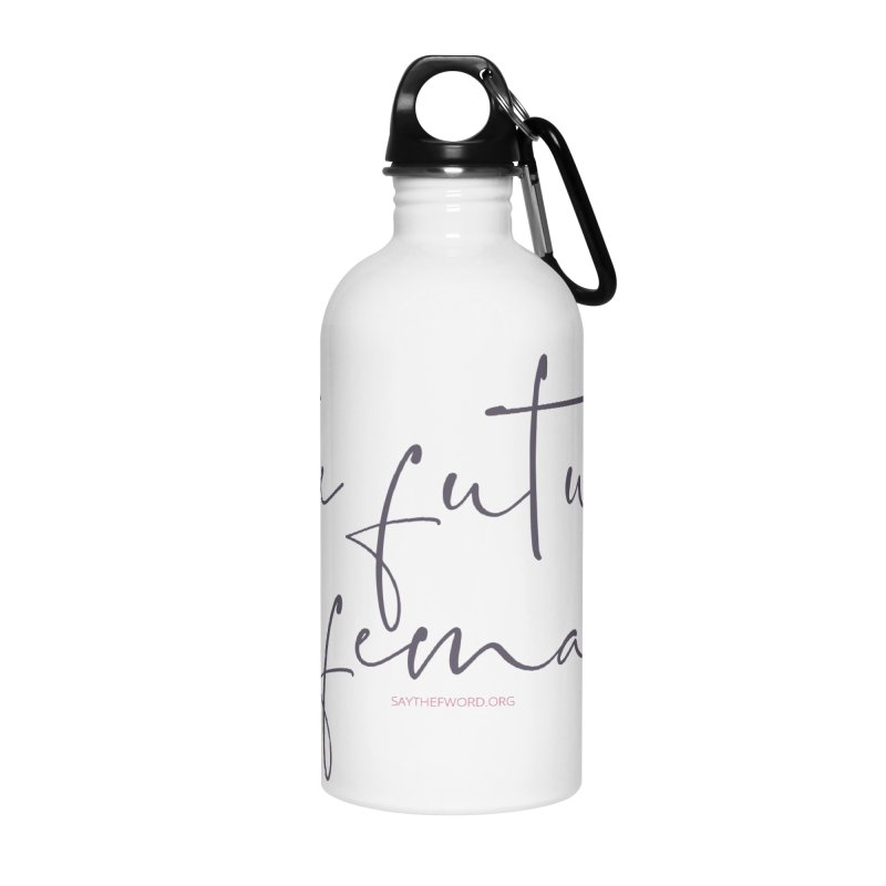 The Future is Female Accessories Water Bottle by Say The F Word