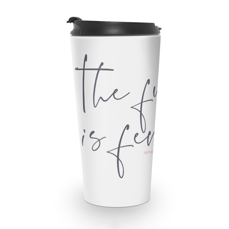 The Future is Female Accessories Travel Mug by Say The F Word