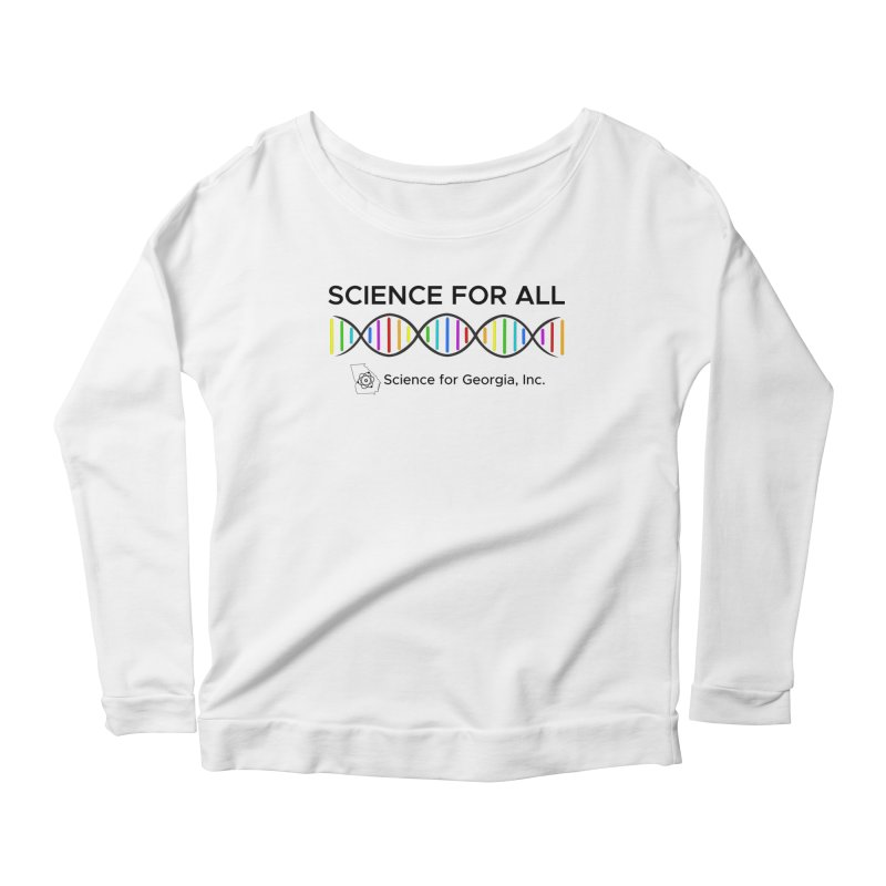 Science for All Women's Scoop Neck Longsleeve T-Shirt by Science for Georgia's Shop