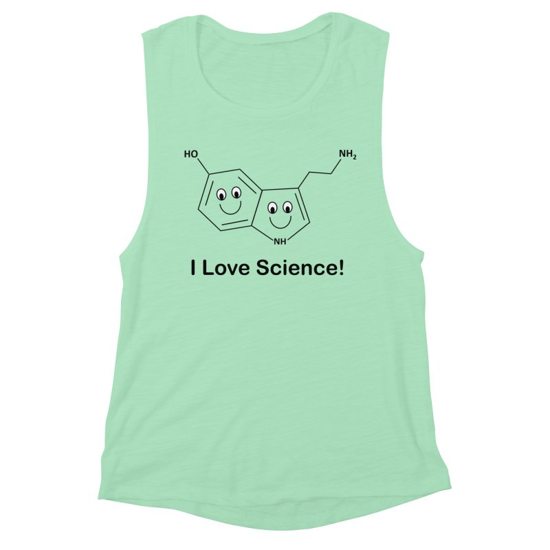 I love Science! (Serotonin) Women's Muscle Tank by Science for Georgia's Shop