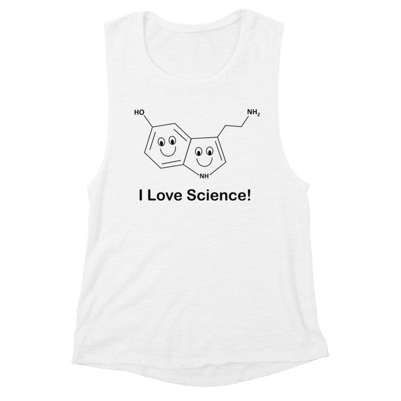 I love Science! (Serotonin) Women's Muscle Tank by Science for Georgia's Shop