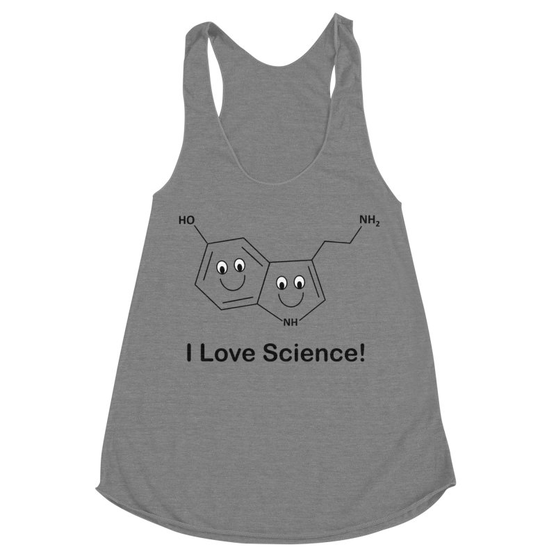 I love Science! (Serotonin) Women's Racerback Triblend Tank by Science for Georgia's Shop
