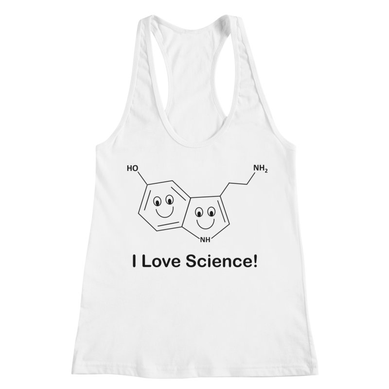I love Science! (Serotonin) Women's Racerback Tank by Science for Georgia's Shop