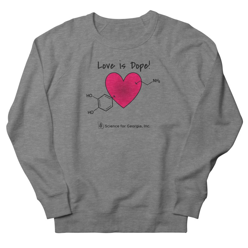 Love is Dope Men's French Terry Sweatshirt by Science for Georgia's Shop