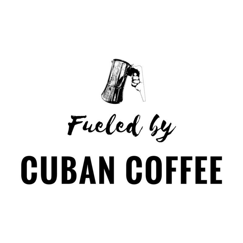 Fueled by Cuban Coffee by Cuban Coffee's Artist Shop